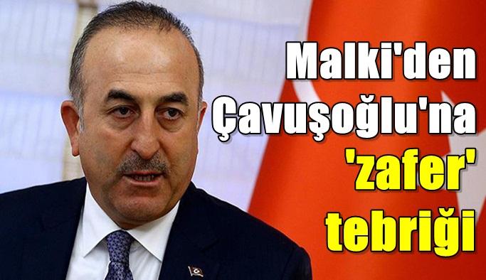 Malki'den Çavuşoğlu'na 'zafer' tebriği