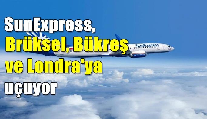 SunExpress, Brüksel, Bükreş ve Londra'ya uçuyor