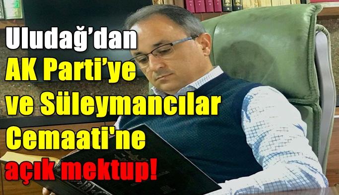 Uludağ'dan AK Parti'ye açık mektup!