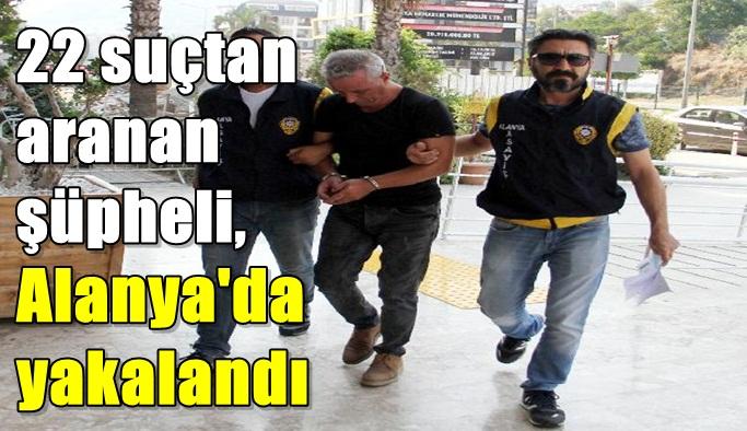 22 suçtan aranan şüpheli, Alanya'da yakalandı