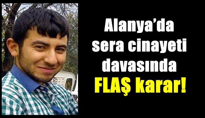 Alanya'da sera cinayeti davasında FLAŞ karar!