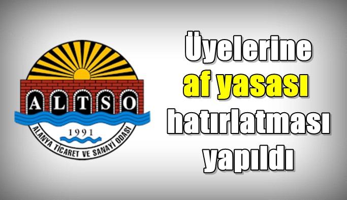ALTSO'dan üyelerine af yasası hatırlatması yapıldı