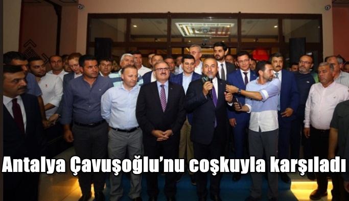 Antalya Çavuşoğlu'nu coşkuylakarşıladı