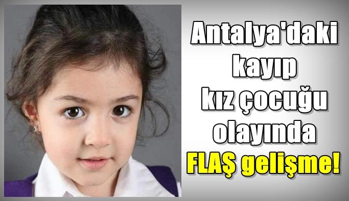 Antalya'daki kayıp çocuk olayında FLAŞ gelişme!