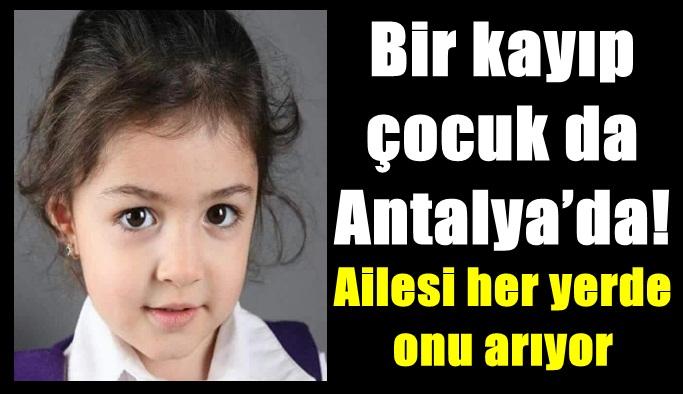 Bir kayıp çocuk da Antalya'da!