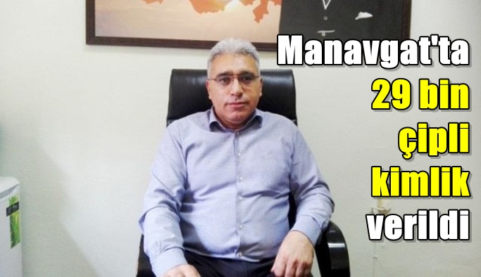Manavgat'ta 29 bin çipli kimlik verildi