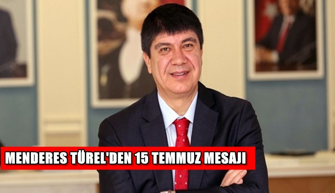 Menderes Türel'den 15 Temmuz mesajı