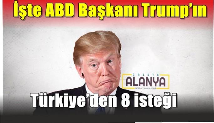 ABD Başkanı Trump'ın Türkiye'den 8 isteği