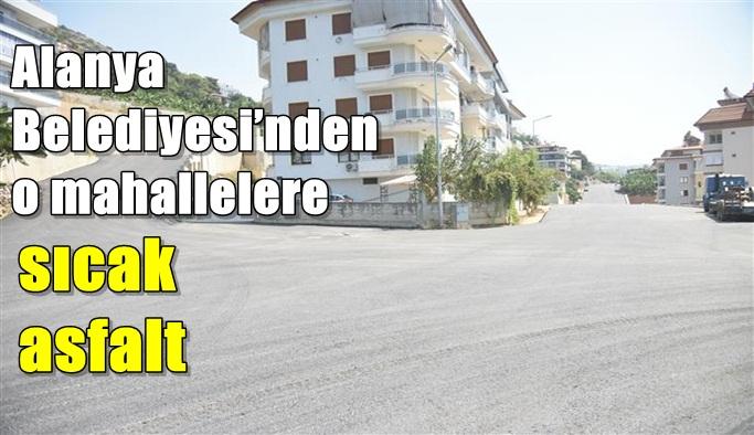 Alanya Belediyesi'nden o mahallelere sıcak asfalt