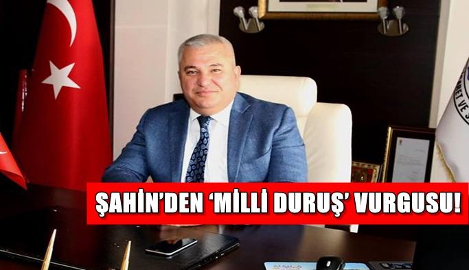Şahin'den 'Milli Duruş' vurgusu!