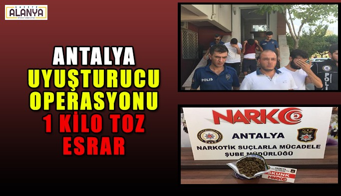 Antalya uyuşturucu operasyonu