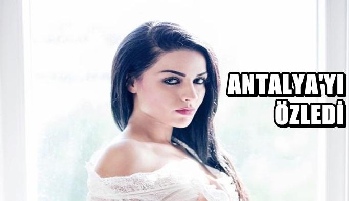 Antalya'yı özledi