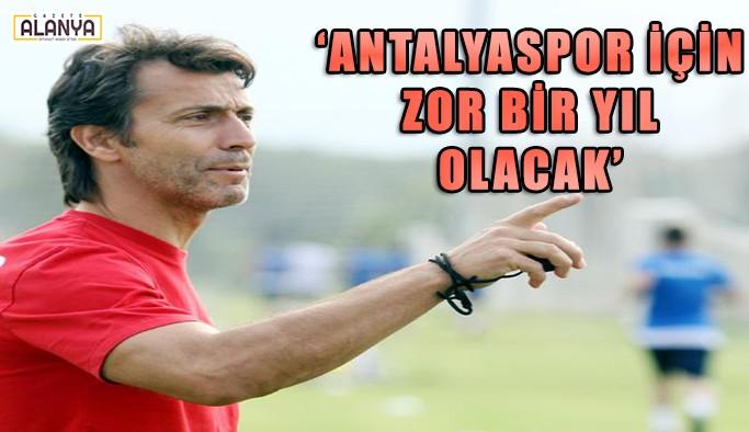 """Bülent Korkmaz: """"Antalyaspor için zor bir yıl olacak"""""""