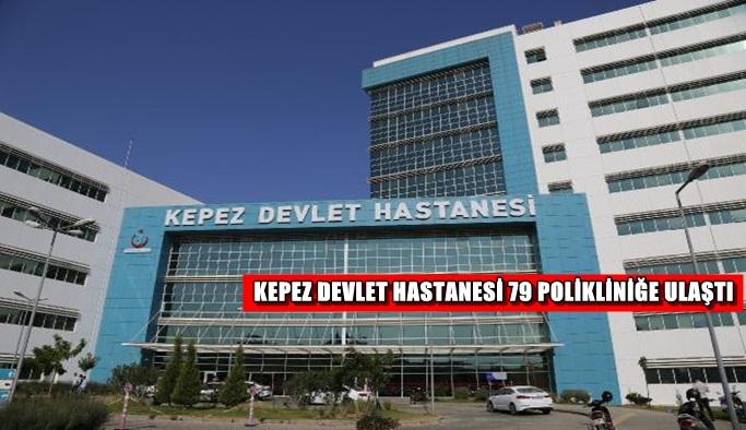 Kepez Devlet Hastanesi'nde poliklinik sayısı 79'a ulaştı