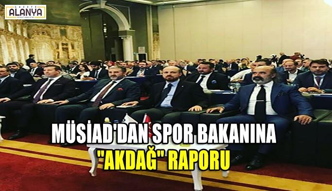 """MÜSİAD'dan Spor Bakanına """"Akdağ"""" Raporu"""