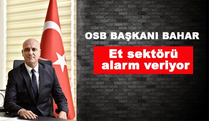 OSB Başkanı Bahar: Et sektörü alarm veriyor