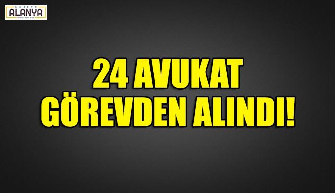 24 AVUKAT GÖREVDEN ALINDI