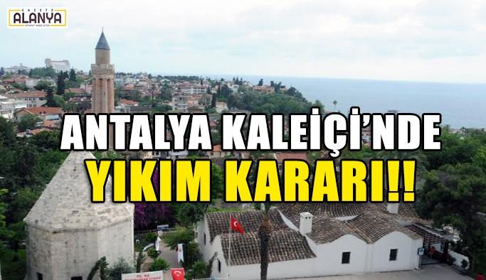 Antalya Kaleiçi'ne yıkım kararı!!