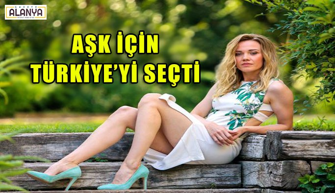 Aşk için Türkiye'yi seçti