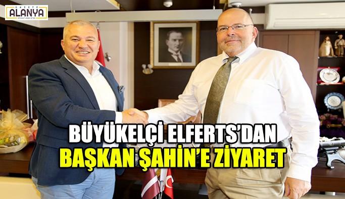 Büyükelçi Elferts'dan Başkan Şahin'e ziyaret