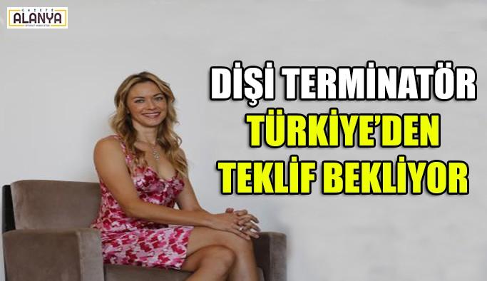 Dişi Terminatör, Türkiye'den teklif bekliyor