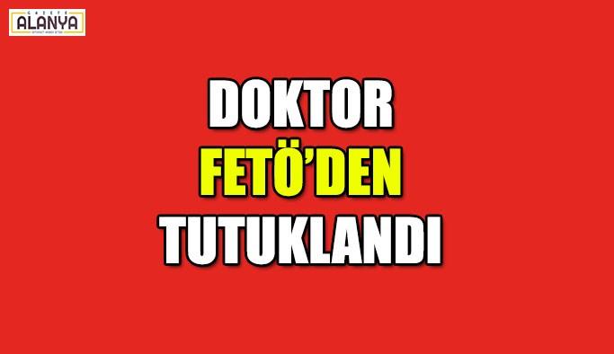 Doktor FETÖ'den tutuklandı