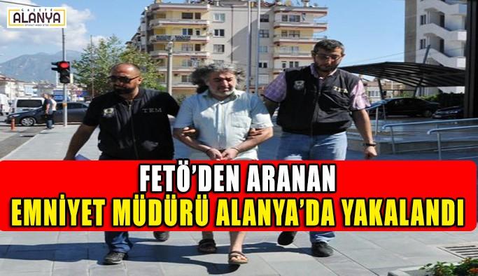 FETÖ'den aranan emniyet müdürü Alanya'da yakalandı