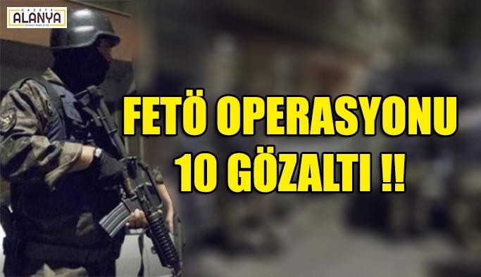 FETÖ operasyonu 10 gözaltı