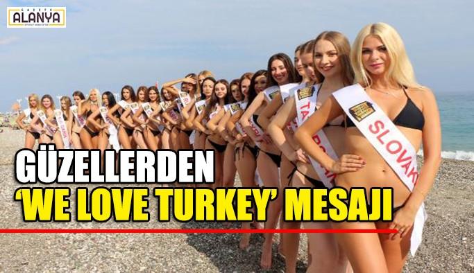 Güzellerden 'We love Turkey' mesajı
