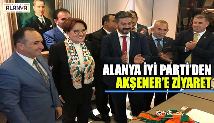 İYİ Parti Alanya'dan Akşener'e ziyaret