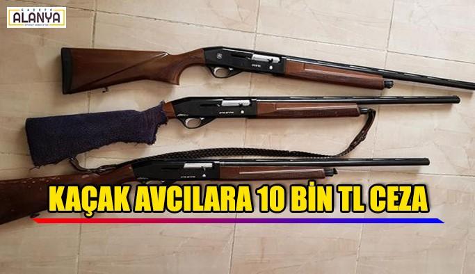 Kaçak avcılara 10 bin lira ceza