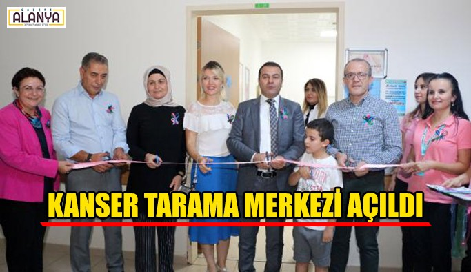 Kanser tarama merkezi açıldı