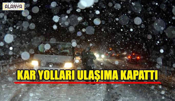 Kar nedeniyle yollar ulaşıma kapandı