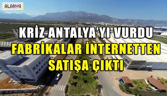 Kriz Antalya sanayisini vurdu fabrikalar satışta