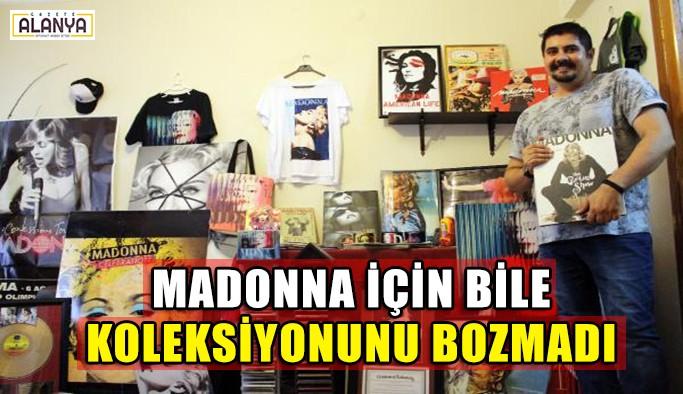 Madonna için bile koleksiyonunu bozmadı