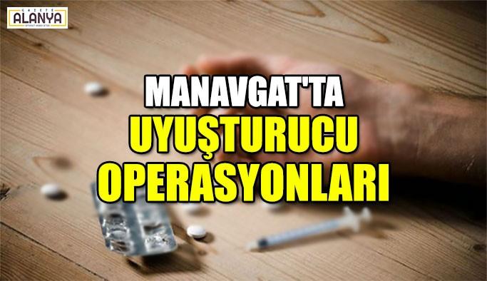 Manavgat'ta uyuşturucu operasyonları