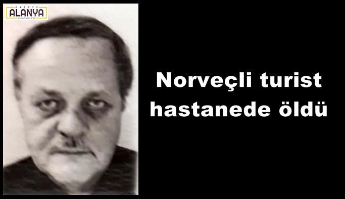 Norveçli turist hastanede öldü