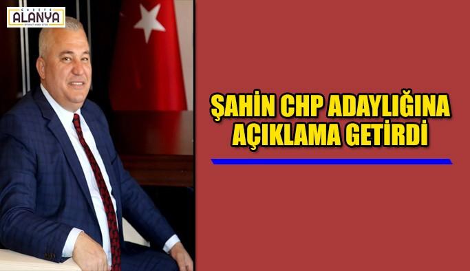 Şahin, CHP adaylığı konusunda açıklamada bulundu