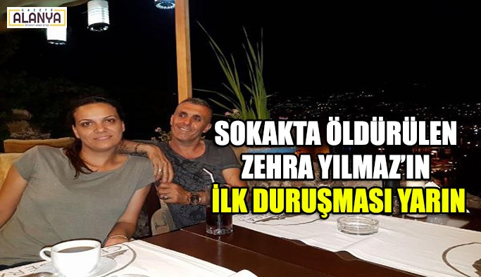 Sokak ortasında öldürülen Zehra Yılmaz'ın ilk duruşması yarın