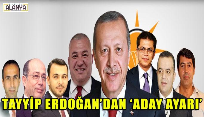 Tayyip Erdoğan'dan aday ayarı