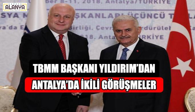 TBMM Başkanı Yıldırım'dan Antalya'da ikili görüşmeler