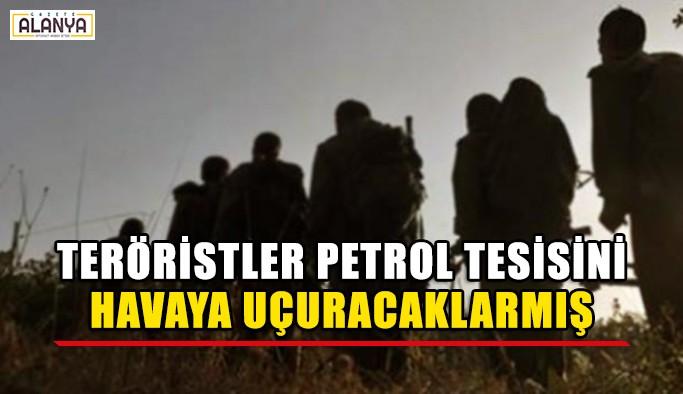 Teröristler petrol dolum tesisini havaya uçuracaklarmış