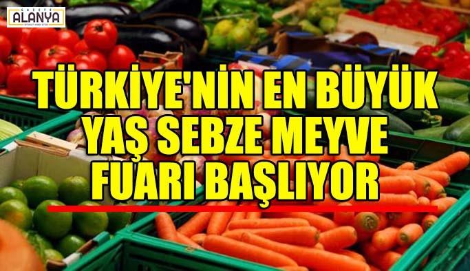 Türkiye'nin en büyük yaş sebze meyve fuarı başlıyor