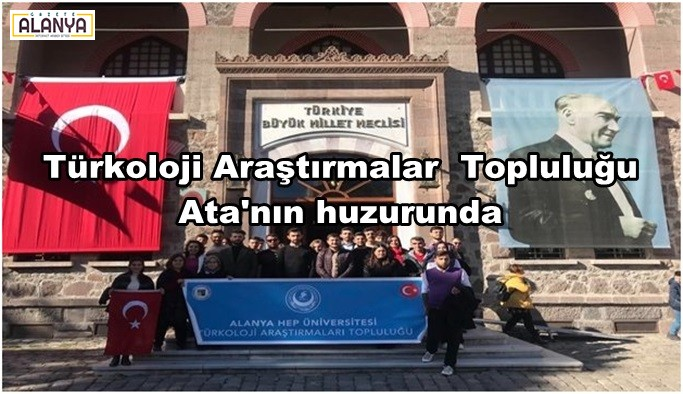 Türkoloji Araştırmalar Topluluğu Ata'nın huzurunda