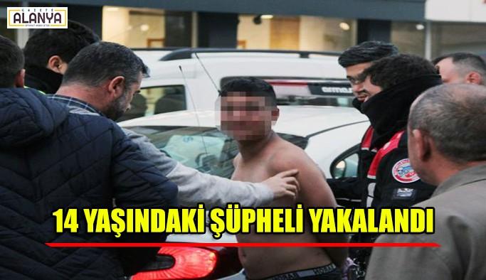 14 yaşındaki şüpheli yakalandı