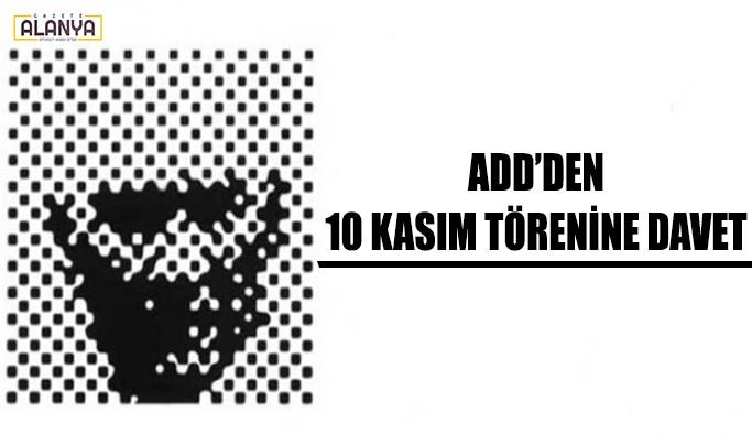 ADD'den 10 Kasım törenine davet