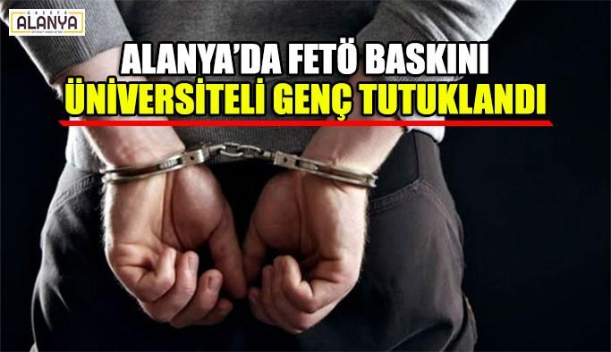 Alanya'da FETÖ baskını, Üniversite öğrencisi tutuklandı