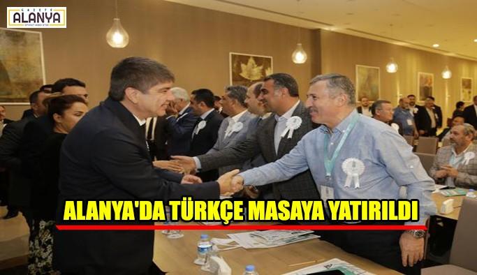 Alanya'da Türkçe masaya yatırıldı
