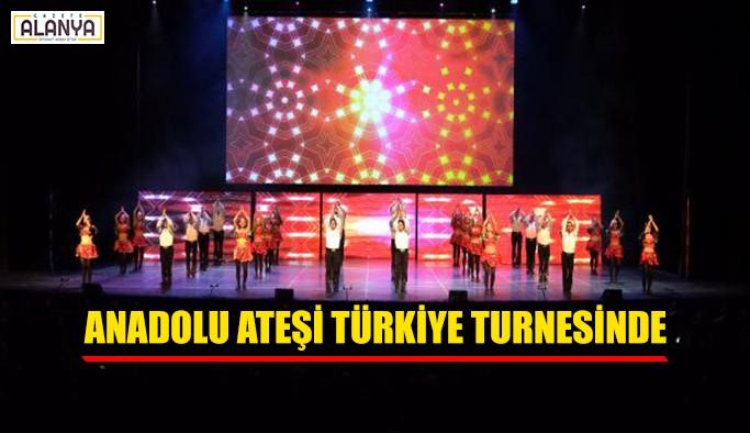 Anadolu Ateşi Türkiye turnesinde
