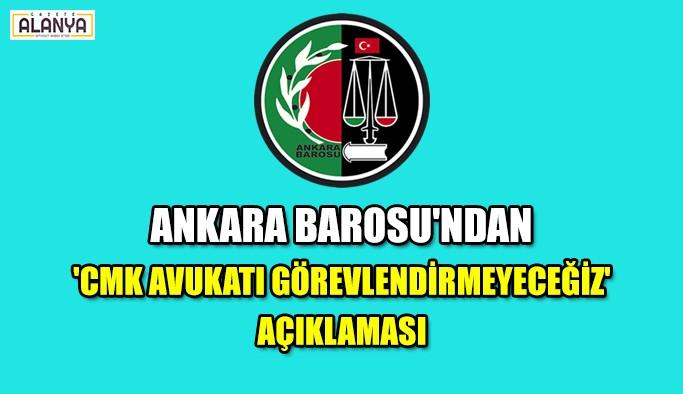 Ankara Barosu'ndan flaş CMK Avukatı açıklaması